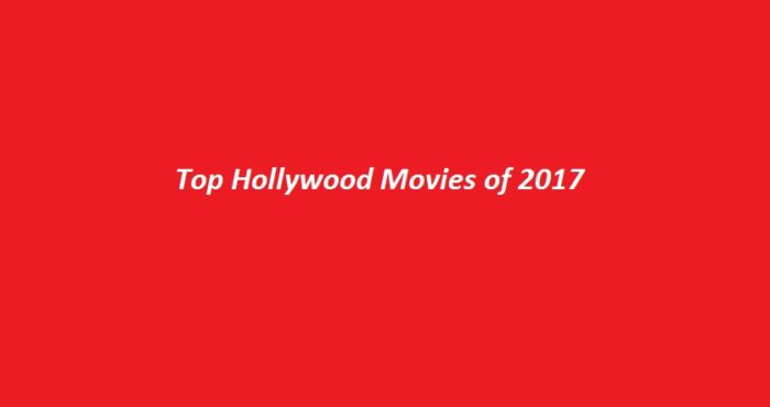 Top Hollywood Movies of 2017
